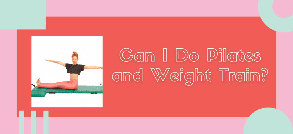 Can I do Pilates and Weight train